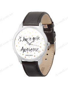 "Wristwatch ""I have to go be awesome"""