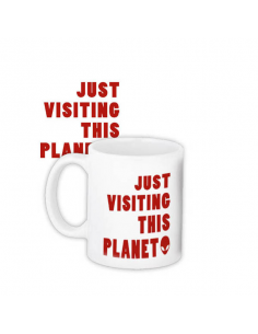 "Cup ""Just visiting this planet"""